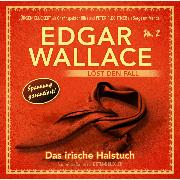 Cover-Bild zu Edgar Wallace, Edgar Wallace löst den Fall, Nr. 2: Das irische Halstuch (Audio Download) von Kuegler, Dietmar