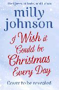 Cover-Bild zu Johnson, Milly: I Wish It Could Be Christmas Every Day