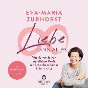 Cover-Bild zu Liebe kann alles (Audio Download) von Zurhorst, Eva-Maria