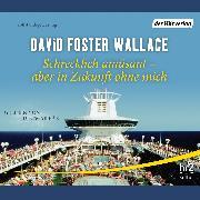 Cover-Bild zu Schrecklich amüsant - aber in Zukunft ohne mich (Audio Download) von Wallace, David Foster