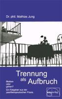 Cover-Bild zu Trennung als Aufbruch von Jung, Mathias