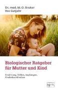 Cover-Bild zu Biologischer Ratgeber für Mutter und Kind von Bruker, M. O.