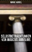 Cover-Bild zu Selbstbetrachtungen von Marcus Aurelius (eBook) von Aurel, Marc