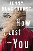 Cover-Bild zu How I Lost You (eBook) von Blackhurst, Jenny