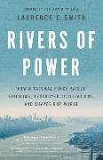 Cover-Bild zu Rivers of Power: How a Natural Force Raised Kingdoms, Destroyed Civilizations, and Shapes Our World von Smith, Laurence C.