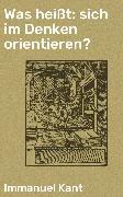 Cover-Bild zu Was heißt: sich im Denken orientieren? (eBook) von Kant, Immanuel