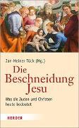 Cover-Bild zu Die Beschneidung Jesu von Tück, Jan-Heiner (Hrsg.)