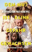 Cover-Bild zu Dem Mut ist keine Gefahr gewachsen von Nehberg, Rüdiger