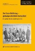 Cover-Bild zu Der Erste Weltkrieg - globalgeschichtlich betrachtet von Bernhard, Philipp (Hrsg.)