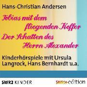 Cover-Bild zu Tobias mit dem fliegenden Koffer/Der Schatten des Herrn Alexander (Audio Download) von Andersen, Hans Christian
