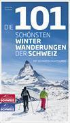 Cover-Bild zu Die 101 schönsten Winterwanderungen der Schweiz von Ihle, Jochen