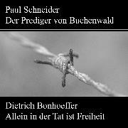 Cover-Bild zu Paul Schneider - Martyrium und Mahnung Dietrich Bonhoeffer - Allein in der Tat ist Freiheit (Audio Download) von Kuhn, Johannes