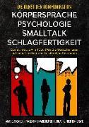 Cover-Bild zu Die Kunst der Kommunikation mit KÖRPERSPRACHE   PSYCHOLOGIE   SMALLTALK   SCHLAGFERTIGKEIT von Kaiser, Amadeus