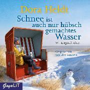 Cover-Bild zu Schnee ist auch nur hübsch gemachtes Wasser (Audio Download) von Heldt, Dora