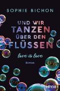 Cover-Bild zu Und wir tanzen über den Flüssen (eBook) von Bichon, Sophie