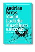 Cover-Bild zu Macht Euch die Maschinen untertan von Kreye, Andrian