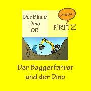 Cover-Bild zu Der Baggerfahrer und der Dino (Audio Download) von Gschichtefritz