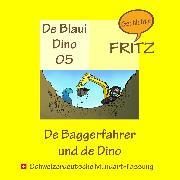 Cover-Bild zu De Baggerfahrer und de Dino (Audio Download) von Gschichtefritz