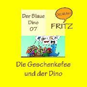 Cover-Bild zu Die Geschenkefee und der Dino (Audio Download) von Gschichtefritz
