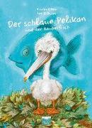Cover-Bild zu Der schlaue Pelikan und der Zauberfisch von Böhm, Andrea