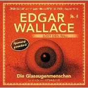 Cover-Bild zu Edgar Wallace - Edgar Wallace löst den Fall, Nr. 4: Die Glasaugenmenschen (Audio Download) von Kuegler, Dietmar