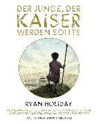 Cover-Bild zu Der Junge, der Kaiser werden sollte (eBook) von Holiday, Ryan