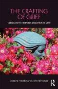 Cover-Bild zu The Crafting of Grief: Constructing Aesthetic Responses to Loss von Hedtke, Lorraine