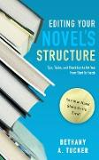 Cover-Bild zu Editing Your Novel's Structure: Tips, Tricks, and Checklists to Get You From Start to Finish (eBook) von Tucker, Bethany A.