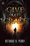 Cover-Bild zu Give Me Grace (eBook) von Perry, Bethany A.