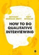 Cover-Bild zu How to Do Qualitative Interviewing (eBook) von Morgan Brett, Bethany Rowan