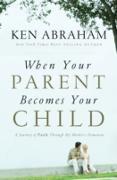 Cover-Bild zu When Your Parent Becomes Your Child (eBook) von Abraham, Ken