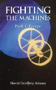 Cover-Bild zu Fighting The Machines: Book 1. Escape (eBook) von Adams, David