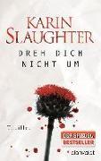 Cover-Bild zu Slaughter, Karin: Dreh dich nicht um
