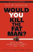 Cover-Bild zu Edmonds, David: Would You Kill the Fat Man?: The Trolley Problem and What Your Answer Tells Us about Right and Wrong