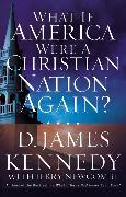 Cover-Bild zu Kennedy, D. James: What If America Were a Christian Nation Again?
