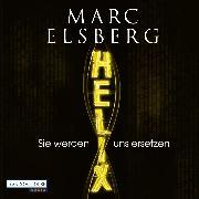 Cover-Bild zu HELIX - Sie werden uns ersetzen (Audio Download) von Elsberg, Marc