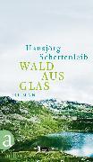 Cover-Bild zu Schertenleib, Hansjörg: Wald aus Glas (eBook)