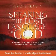 Cover-Bild zu Speaking the Lost Language of God (Audio Download) von Braden, Gregg