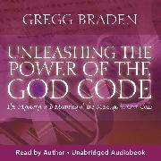 Cover-Bild zu Unleashing the Power of the God Code (Audio Download) von Braden, Gregg