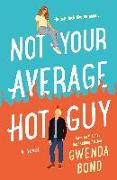 Cover-Bild zu Bond, Gwenda: Not Your Average Hot Guy