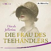 Cover-Bild zu Jefferies, Dinah: Die Frau des Teehändlers (Audio Download)