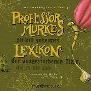 Cover-Bild zu Schomburg, Andrea: Professor Murkes streng geheimes Lexikon der ausgestorbenen Tiere, die es nie gab (Szenische Lesung) (Audio Download)