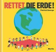 Cover-Bild zu George, Patrick: Rettet die Erde!