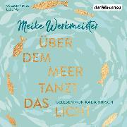 Cover-Bild zu Werkmeister, Meike: Über dem Meer tanzt das Licht (Audio Download)