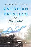 Cover-Bild zu Thornton, Stephanie Marie: American Princess (eBook)