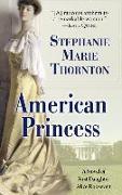 Cover-Bild zu Thornton, Stephanie Marie: American Princess: A Novel of First Daughter Alice Roosevelt