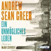 Cover-Bild zu Greer, Andrew Sean: Ein unmögliches Leben (Audio Download)