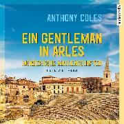 Cover-Bild zu Coles, Anthony: Ein Gentleman in Arles - Mörderische Machenschaften (Audio Download)
