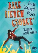 Cover-Bild zu Cottrell Boyce, Frank: Alle lieben George - keiner weiß wieso