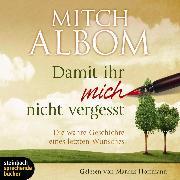 Cover-Bild zu Damit ihr mich nicht vergesst - Die wahre Geschichte eines letzten Wunsches (Gekürzt) (Audio Download) von Albom, Mitch